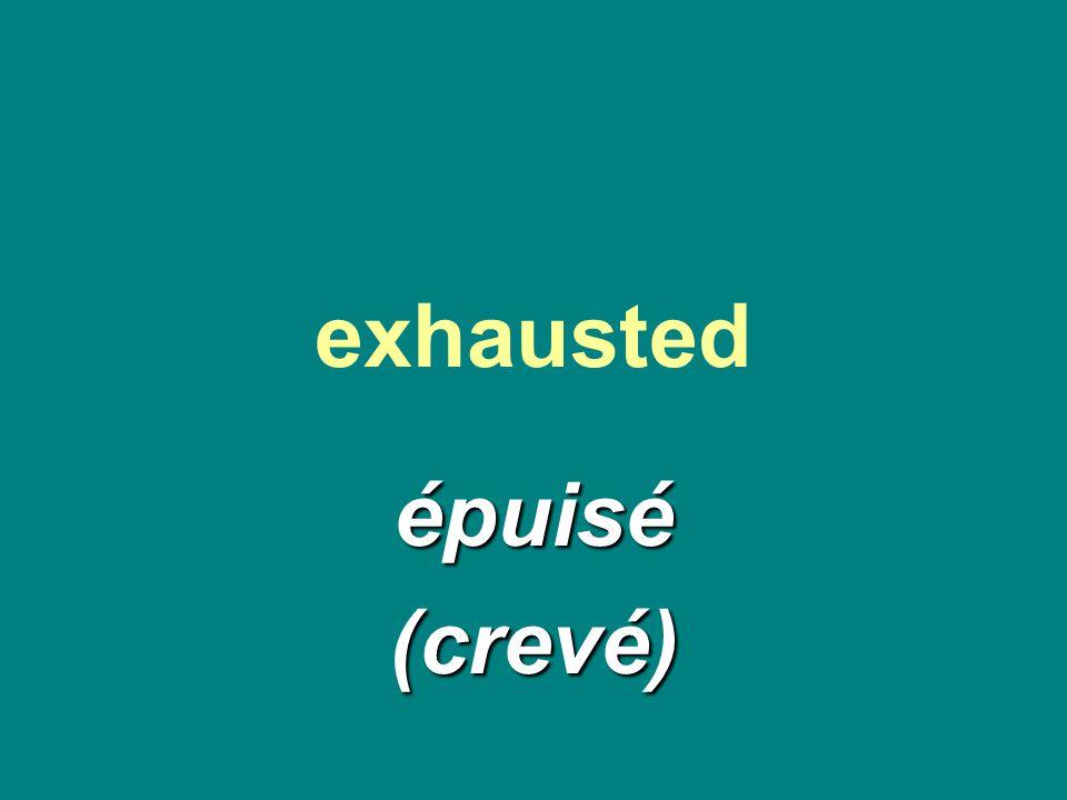 exhausted épuisé(crevé)