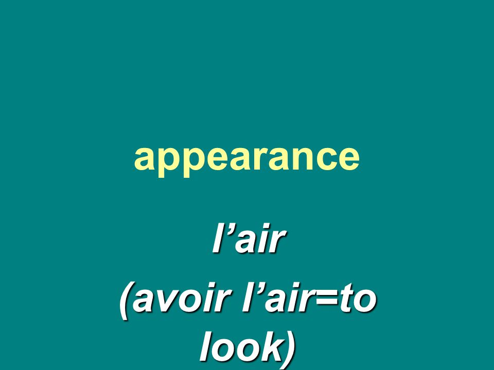 appearance l'air (avoir l'air=to look)