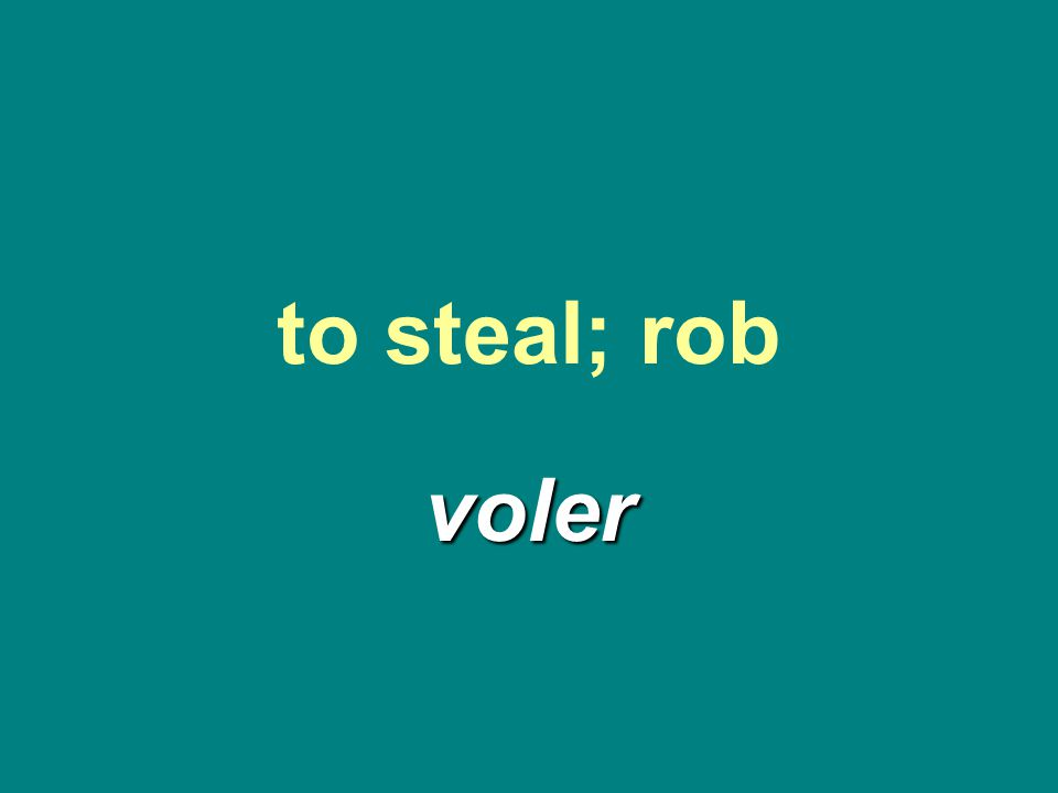 to steal; rob voler