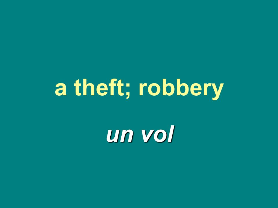 a theft; robbery un vol
