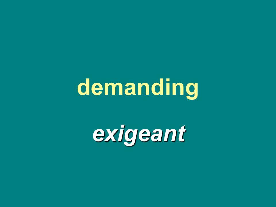 demanding exigeant