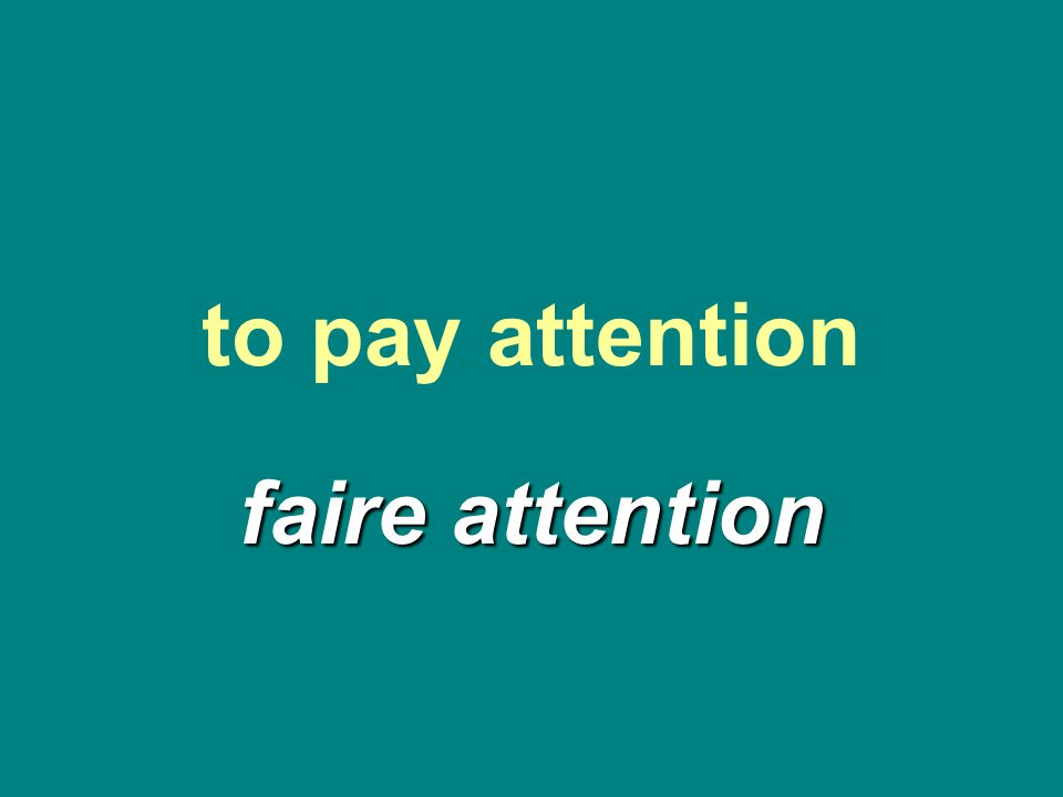 to pay attention faire attention