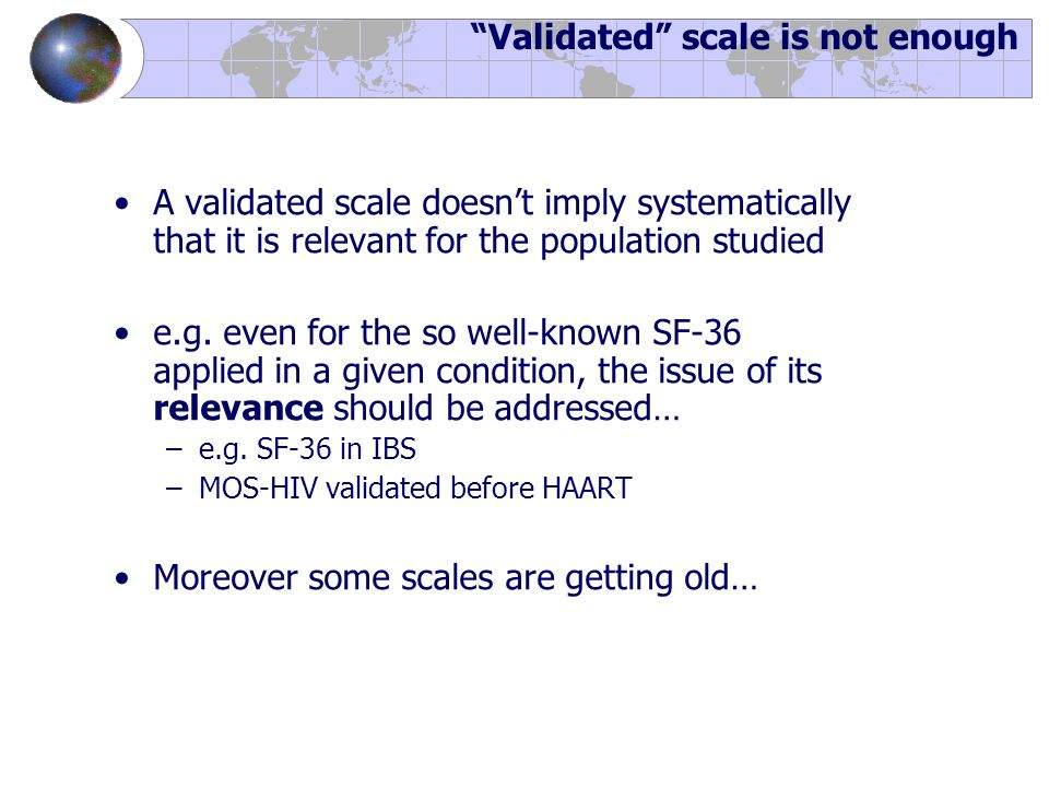 """""""Validated"""" scale is not enough A validated scale doesn't imply systematically that it is relevant for the population studied e.g. even for the so wel"""