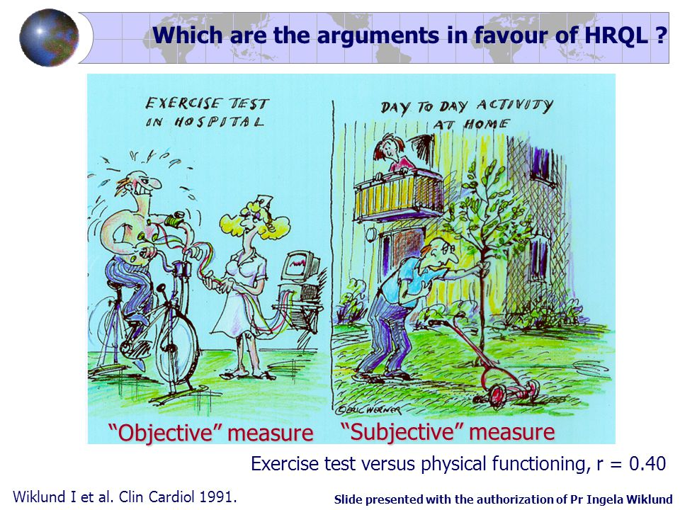 """""""Objective"""" measure Exercise test versus physical functioning, r = 0.40 """"Subjective"""" measure Wiklund I et al. Clin Cardiol 1991. Which are the argumen"""