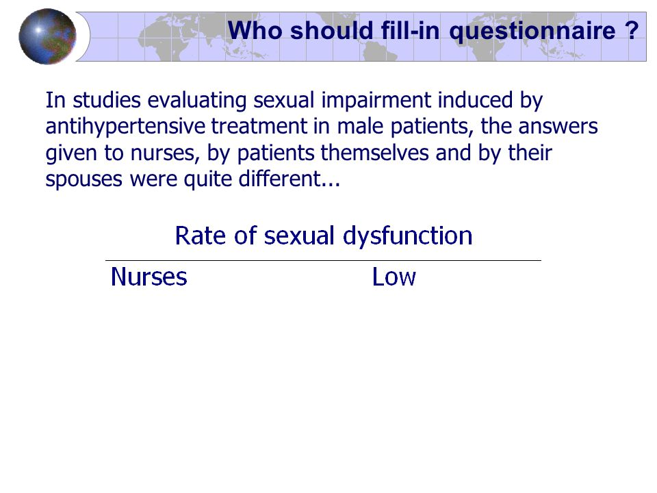 Who should fill-in questionnaire ? In studies evaluating sexual impairment induced by antihypertensive treatment in male patients, the answers given t