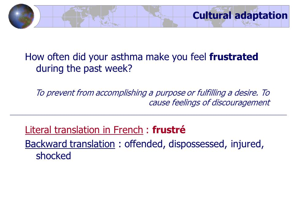 Cultural adaptation How often did your asthma make you feel frustrated during the past week? To prevent from accomplishing a purpose or fulfilling a d
