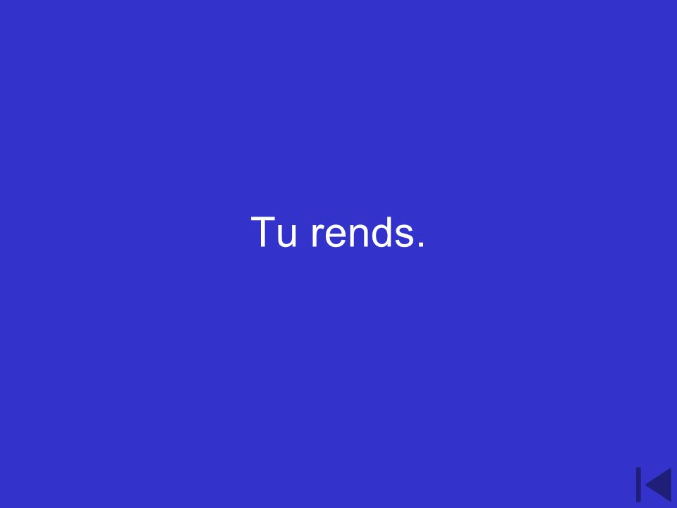 3.300 point question Conjugate the verb rendre to suit the following pronoun tu.