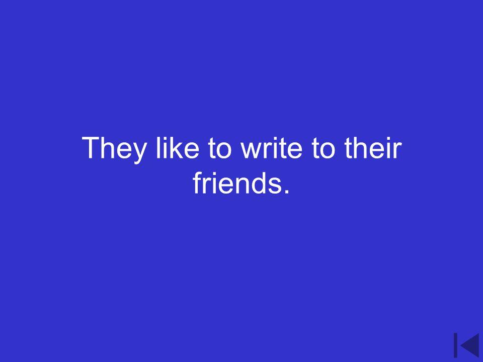 3.500 point question Translate this sentence in English Elle aiment correspondre à leurs amies.