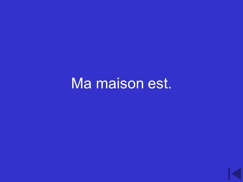 5.200 point question Conjugate the following verb être to suit the following noun ma maison .
