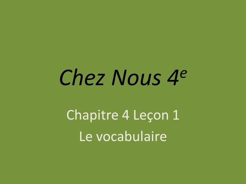 Chez Nous 4 e Chapitre 4 Leçon 1 Le vocabulaire