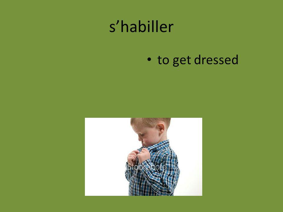 s'habiller to get dressed