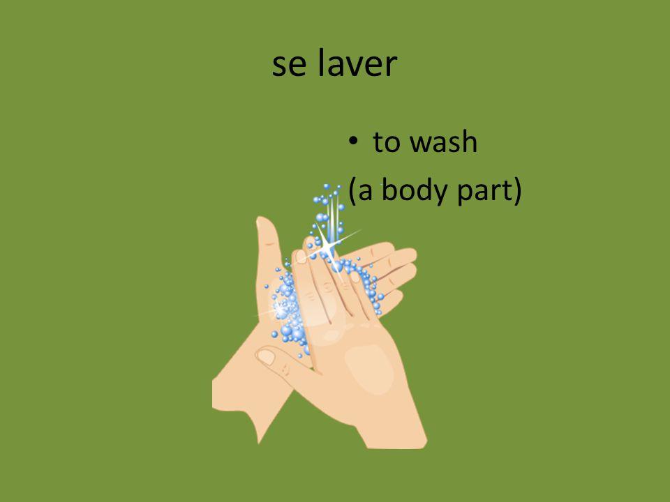 se laver to wash (a body part)