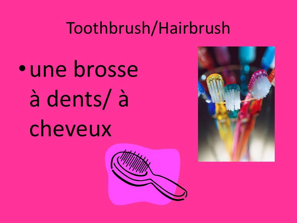 Toothbrush/Hairbrush une brosse à dents/ à cheveux