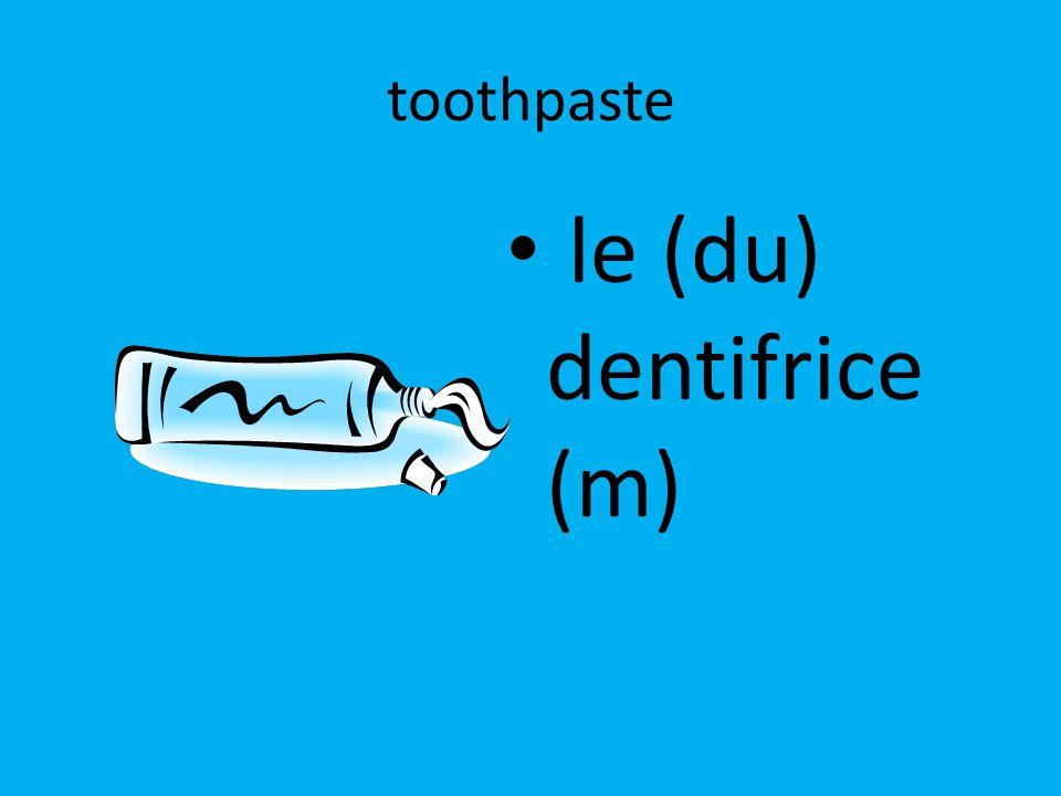 toothpaste le (du) dentifrice (m)