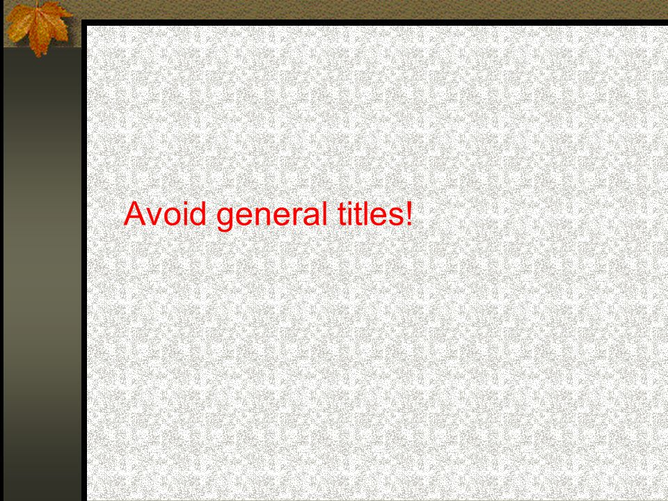 Avoid general titles!