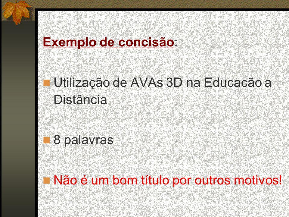 Exemplo de concisão: Utilização de AVAs 3D na Educacão a Distância 8 palavras Não é um bom título por outros motivos!