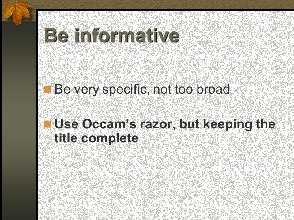 Be very specific, not too broad Use Occam's razor, but keeping the title complete Be informative
