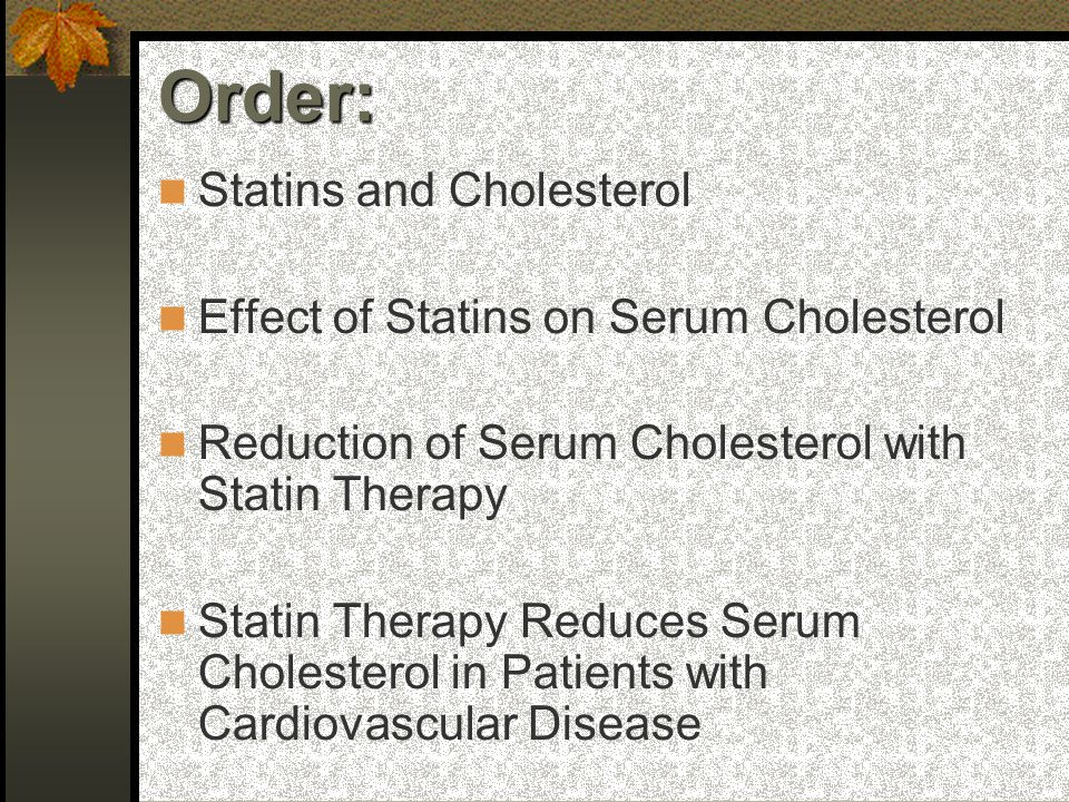 Statins and Cholesterol Effect of Statins on Serum Cholesterol Reduction of Serum Cholesterol with Statin Therapy Statin Therapy Reduces Serum Cholesterol in Patients with Cardiovascular Disease Order: