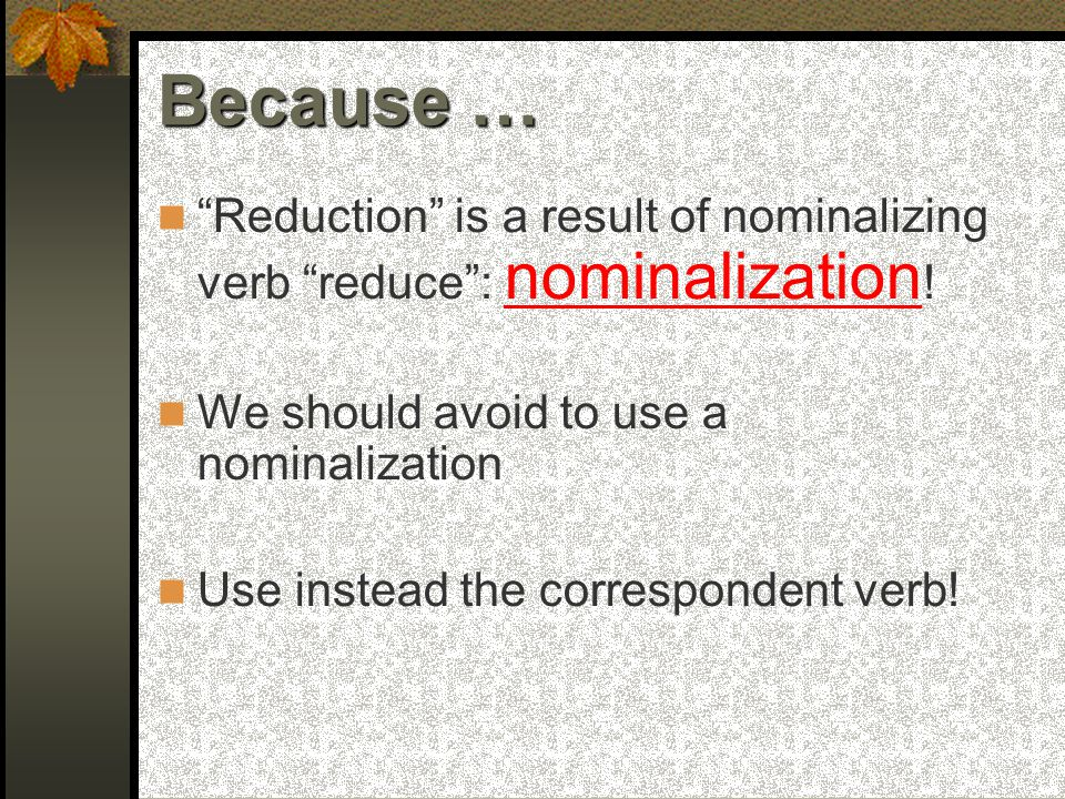 Reduction is a result of nominalizing verb reduce : nominalization .