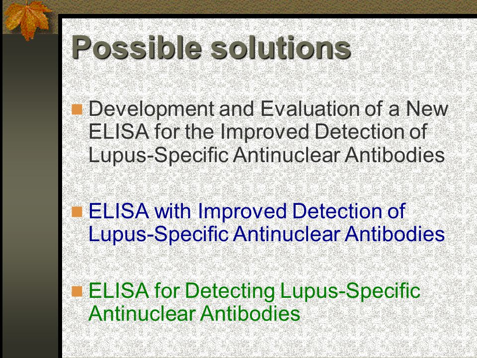 Development and Evaluation of a New ELISA for the Improved Detection of Lupus-Specific Antinuclear Antibodies ELISA with Improved Detection of Lupus-Specific Antinuclear Antibodies ELISA for Detecting Lupus-Specific Antinuclear Antibodies Possible solutions