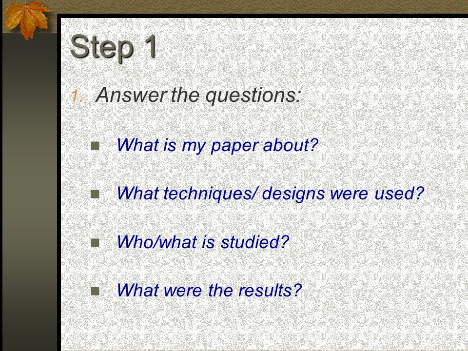 1. Answer the questions: What is my paper about. What techniques/ designs were used.