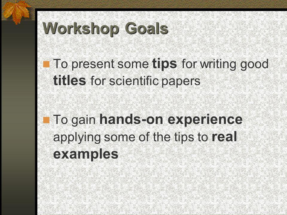 Objetivo de um Título  Espelhar o foco de atenção ou conteúdo essencial do artigo  Use palavras-chave fortemente associadas aos resultados do artigo