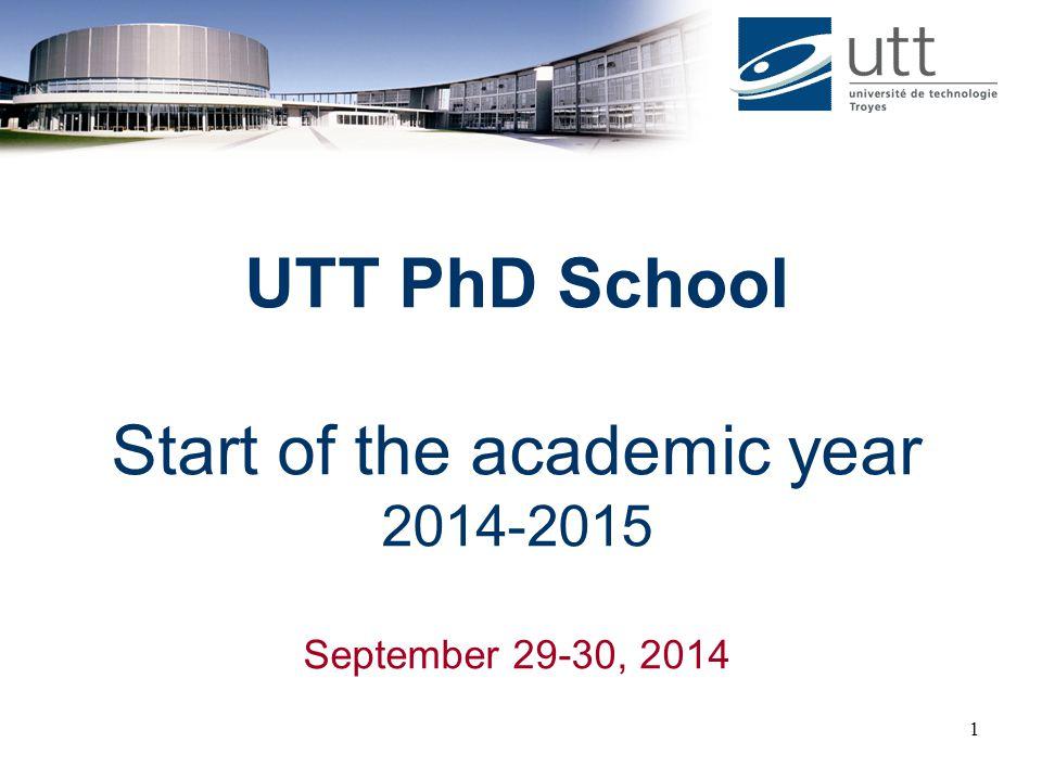 1 UTT PhD School Start of the academic year 2014-2015 September 29-30, 2014