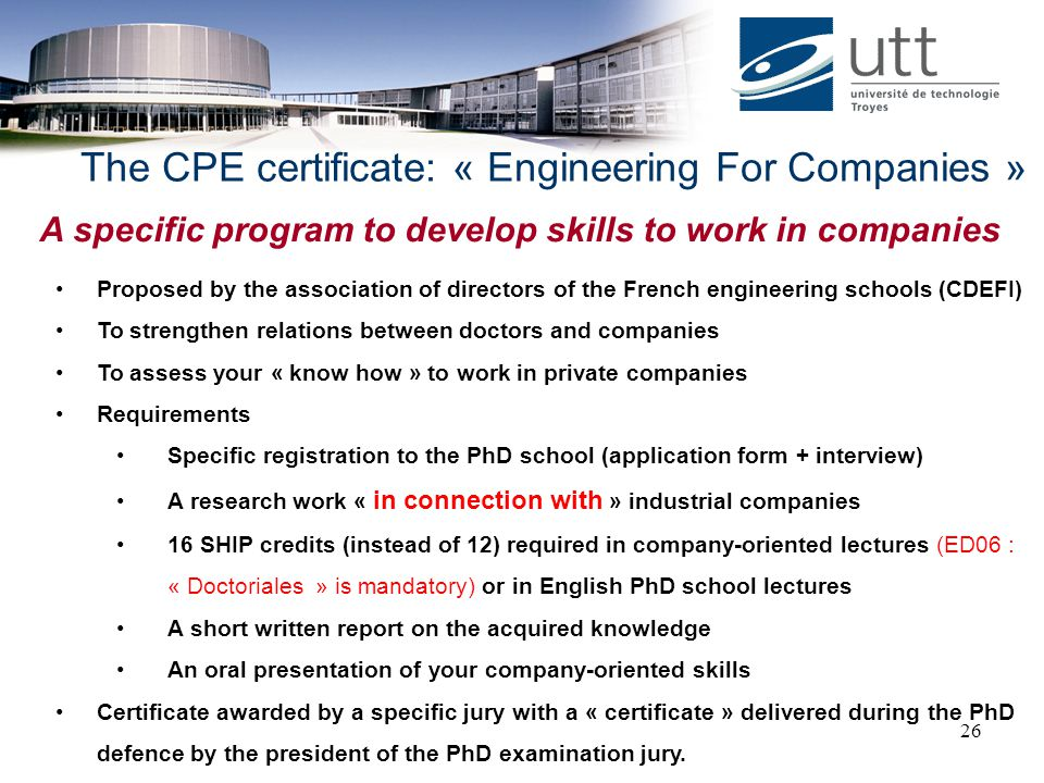 26 A specific program to develop skills to work in companies Proposed by the association of directors of the French engineering schools (CDEFI) To str