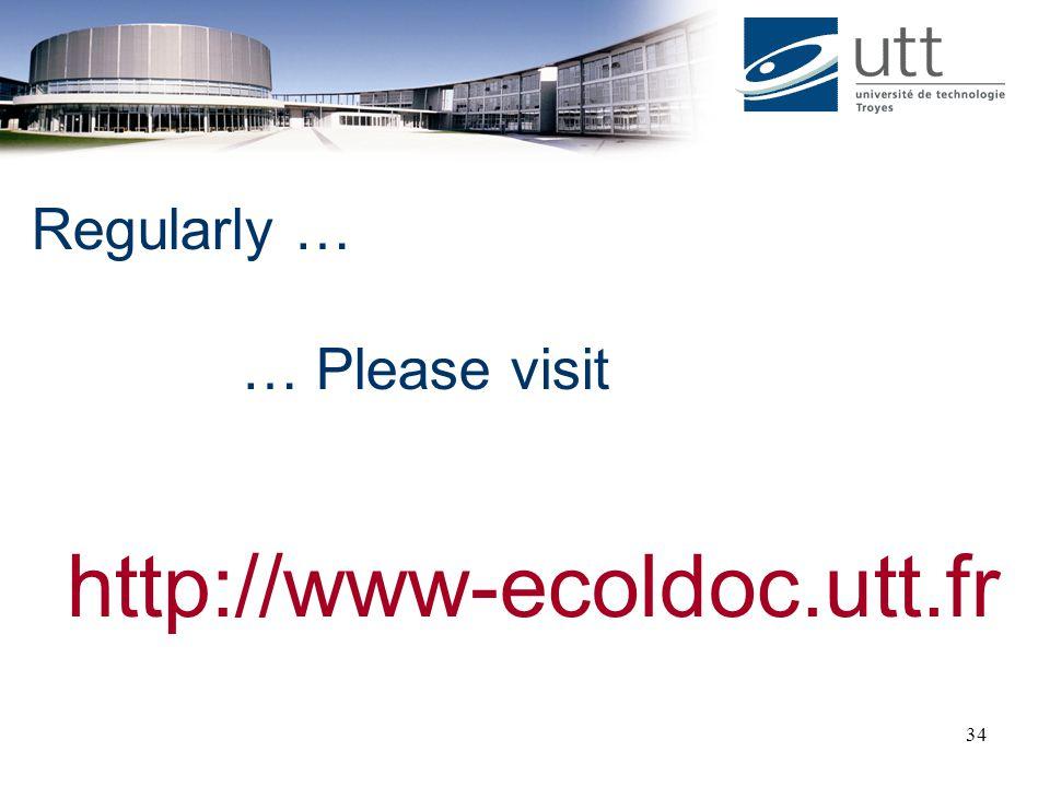 34 Regularly … … Please visit http://www-ecoldoc.utt.fr