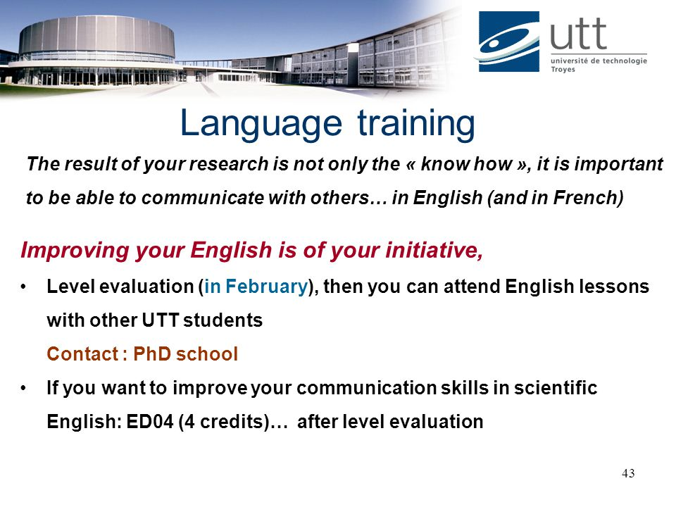 43 Language training Improving your English is of your initiative, Level evaluation (in February), then you can attend English lessons with other UTT