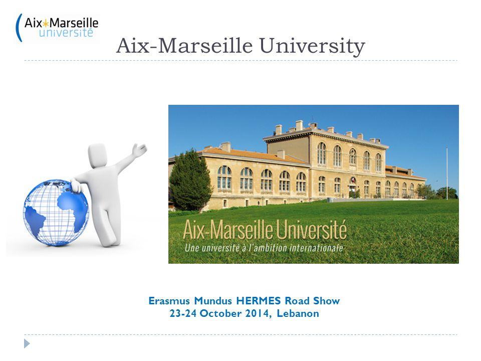 Aix-Marseille University Erasmus Mundus HERMES Road Show 23-24 October 2014, Lebanon