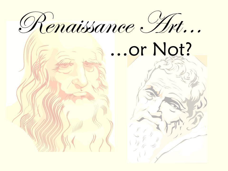 Renaissance Art… …or Not?