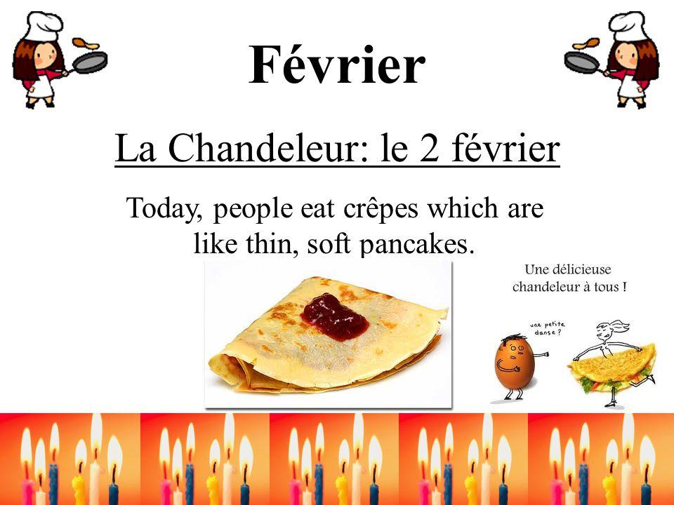 Février La Chandeleur: le 2 février Today, people eat crêpes which are like thin, soft pancakes.