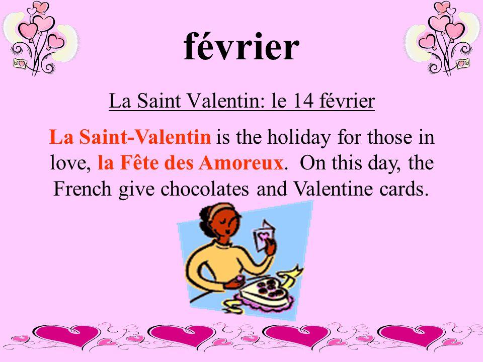 février La Saint Valentin: le 14 février La Saint-Valentin is the holiday for those in love, la Fête des Amoreux.