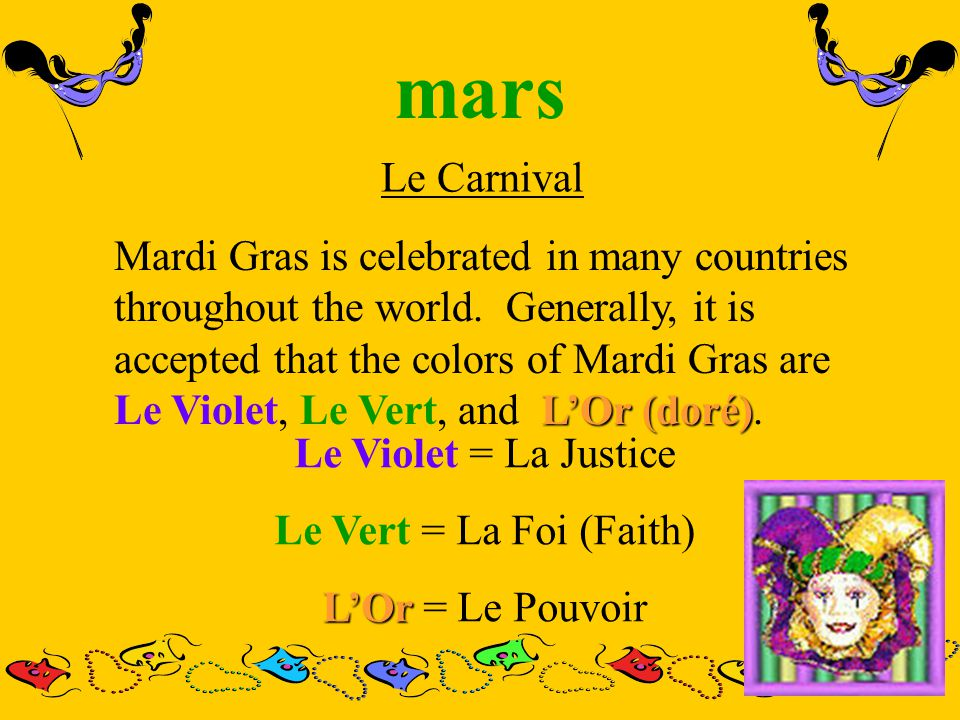 mars Le Carnival L'Or (doré) Mardi Gras is celebrated in many countries throughout the world.