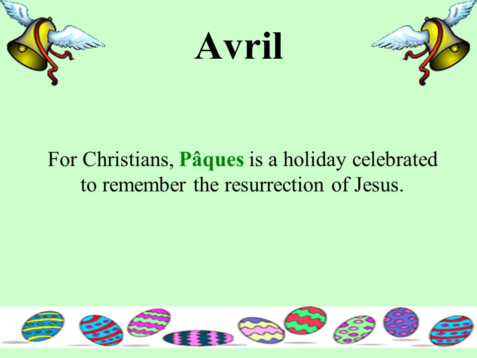 Avril For Christians, Pâques is a holiday celebrated to remember the resurrection of Jesus.