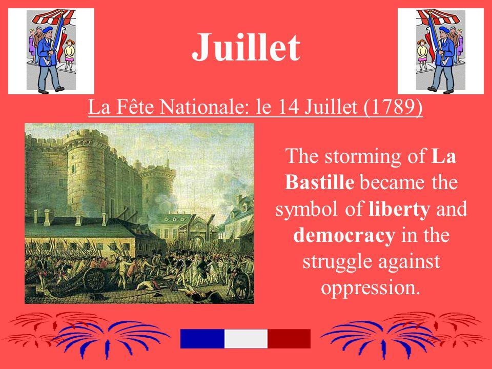 Juillet La Fête Nationale: le 14 Juillet (1789) The storming of La Bastille became the symbol of liberty and democracy in the struggle against oppression.