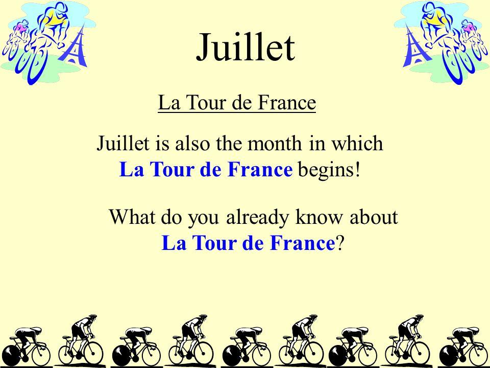 Juillet La Tour de France Juillet is also the month in which La Tour de France begins.