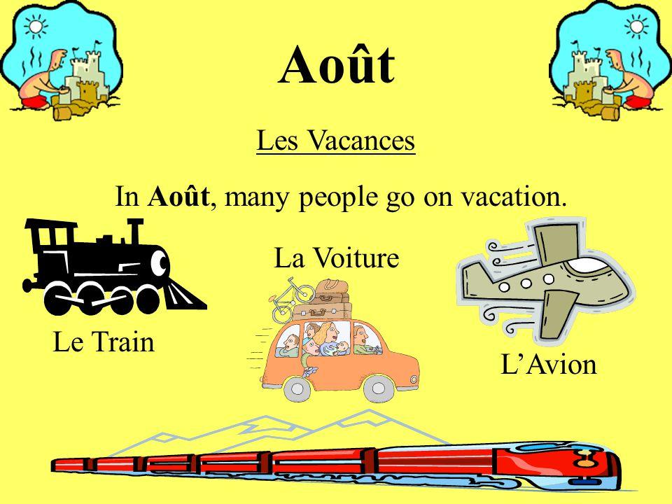 Août In Août, many people go on vacation. Les Vacances La Voiture Le Train L'Avion