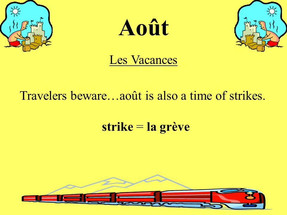 Août Les Vacances Travelers beware…août is also a time of strikes. strike = la grève