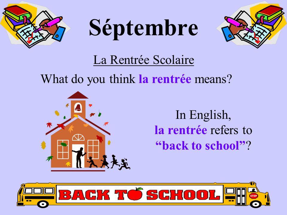Séptembre La Rentrée Scolaire What do you think la rentrée means.