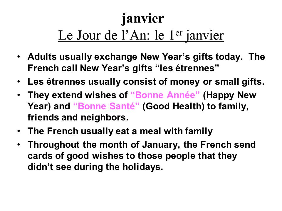 janvier Le Jour de l'An: le 1 er janvier Adults usually exchange New Year's gifts today.