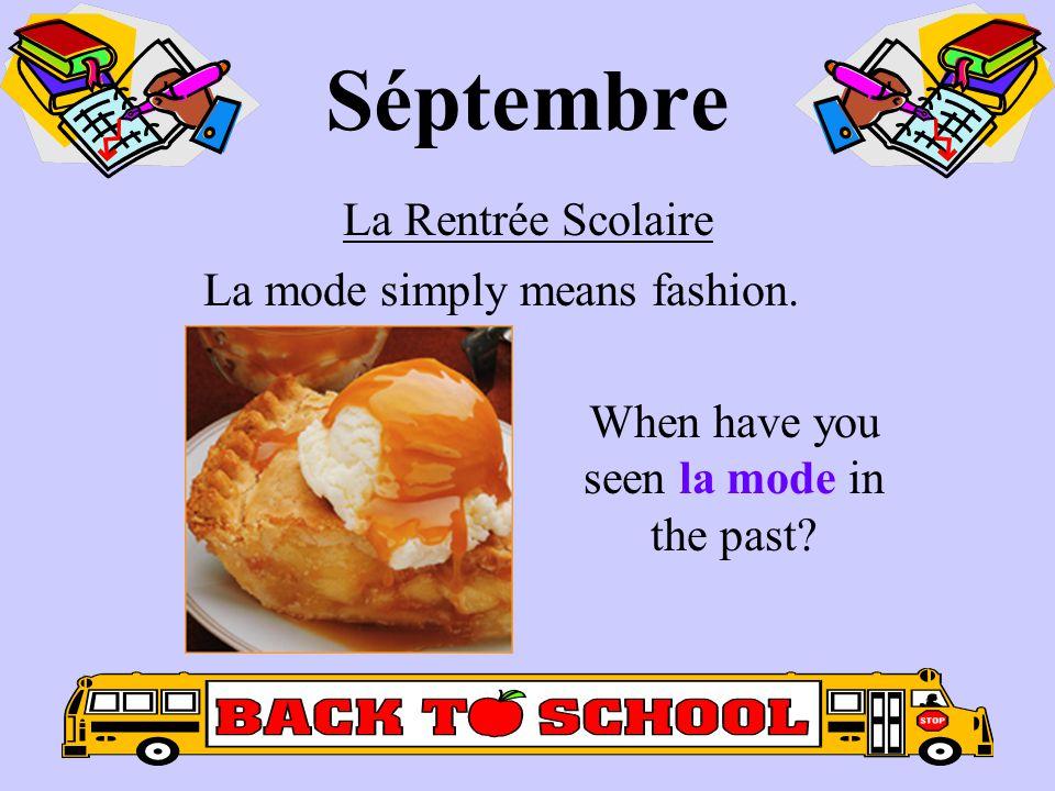 Séptembre La Rentrée Scolaire La mode simply means fashion. When have you seen la mode in the past?