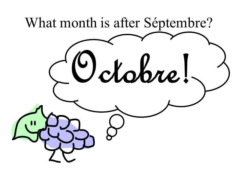 What month is after Séptembre? Octobre!