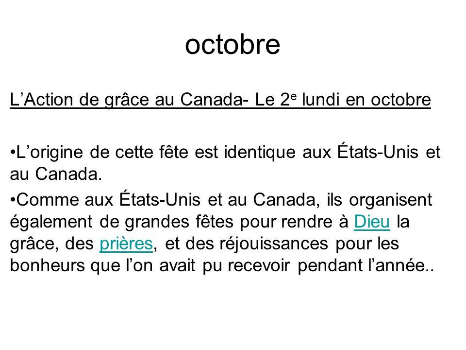 octobre L'Action de grâce au Canada- Le 2 e lundi en octobre L'origine de cette fête est identique aux États-Unis et au Canada.