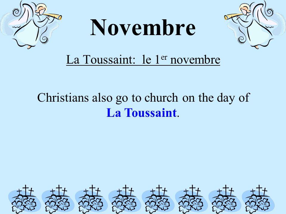 Novembre La Toussaint: le 1 er novembre Christians also go to church on the day of La Toussaint.