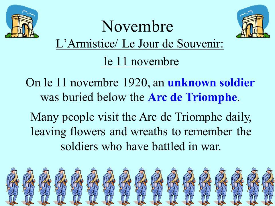 Novembre L'Armistice/ Le Jour de Souvenir: le 11 novembre Many people visit the Arc de Triomphe daily, leaving flowers and wreaths to remember the soldiers who have battled in war.