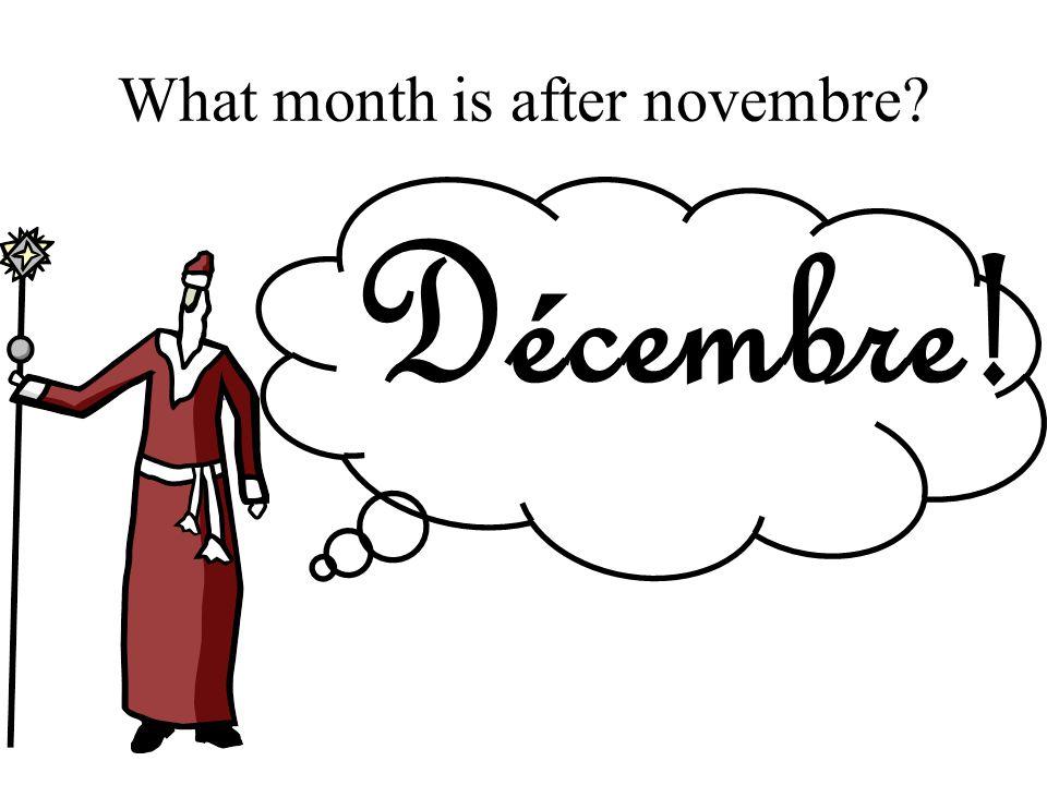 What month is after novembre? Décembre!