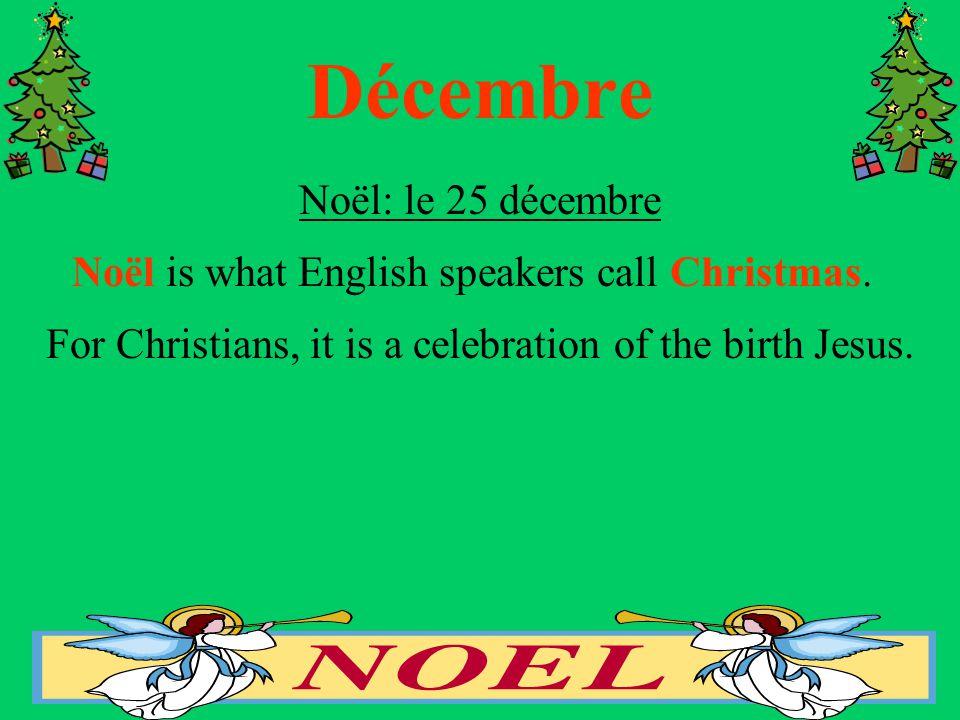 Décembre Noël: le 25 décembre Noël is what English speakers call Christmas.
