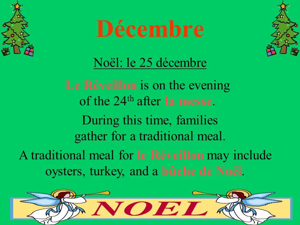 Décembre Noël: le 25 décembre Le Réveillon is on the evening of the 24 th after la messe.